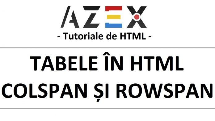 Tutoriale de HTML - Lecția 15 - Tabele în HTML - Atributele COLSPAN și ROWSPAN